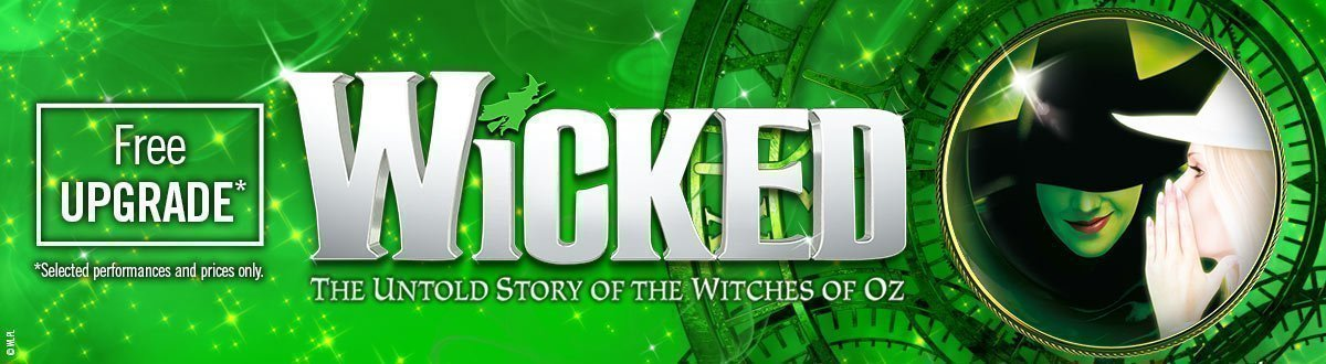 Wicked - Free ticket upgrade